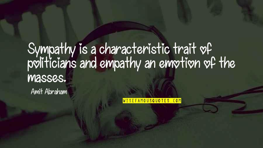 Emotion Quotes And Quotes By Amit Abraham: Sympathy is a characteristic trait of politicians and