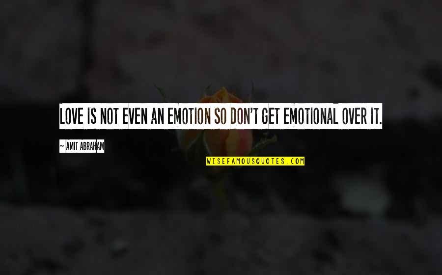 Emotion Quotes And Quotes By Amit Abraham: Love is not even an emotion so don't