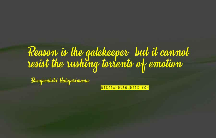 Emotion Quotes And Quotes By Bangambiki Habyarimana: Reason is the gatekeeper, but it cannot resist