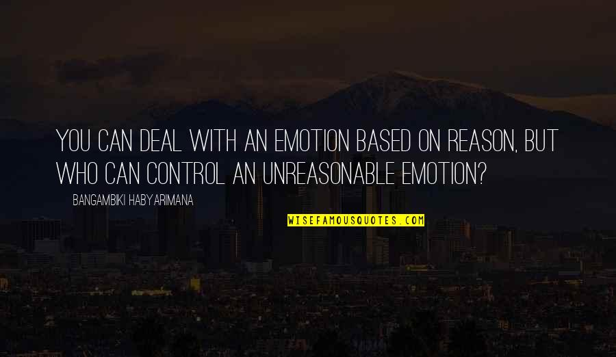 Emotion Quotes And Quotes By Bangambiki Habyarimana: You can deal with an emotion based on
