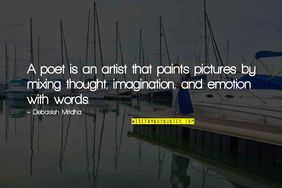 Emotion Quotes And Quotes By Debasish Mridha: A poet is an artist that paints pictures