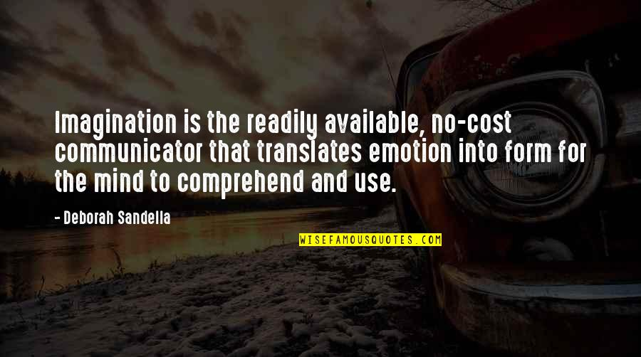 Emotion Quotes And Quotes By Deborah Sandella: Imagination is the readily available, no-cost communicator that