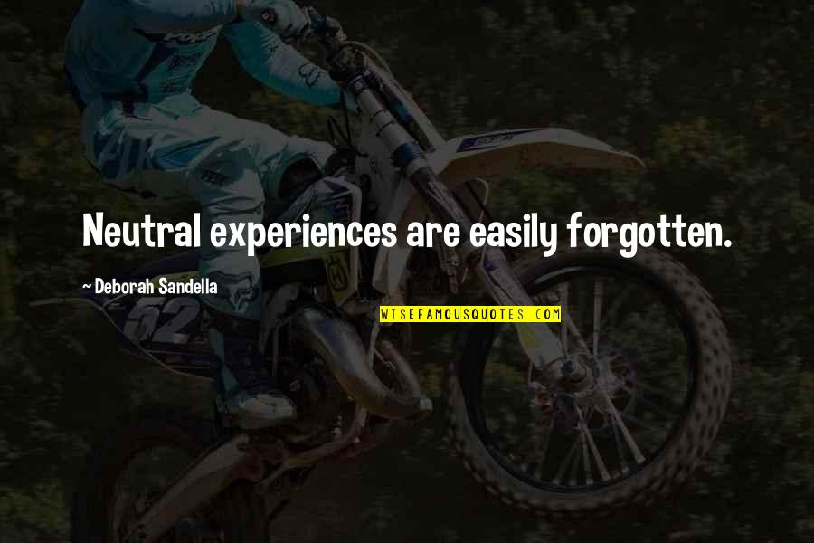 Emotion Quotes And Quotes By Deborah Sandella: Neutral experiences are easily forgotten.