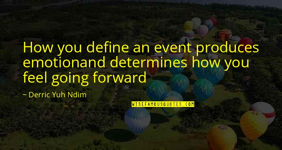 Emotion Quotes And Quotes By Derric Yuh Ndim: How you define an event produces emotionand determines