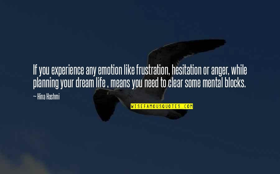 Emotion Quotes And Quotes By Hina Hashmi: If you experience any emotion like frustration, hesitation