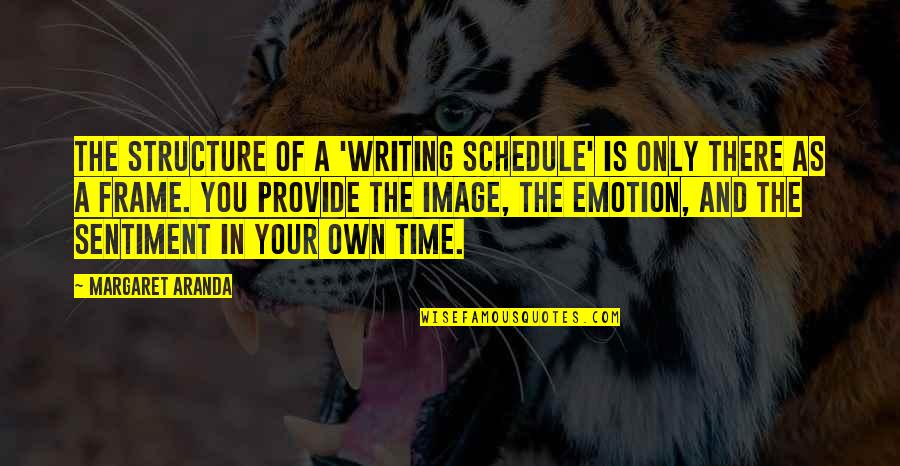 Emotion Quotes And Quotes By Margaret Aranda: The structure of a 'writing schedule' is only
