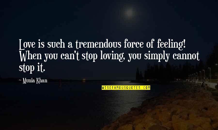 Emotion Quotes And Quotes By Munia Khan: Love is such a tremendous force of feeling!