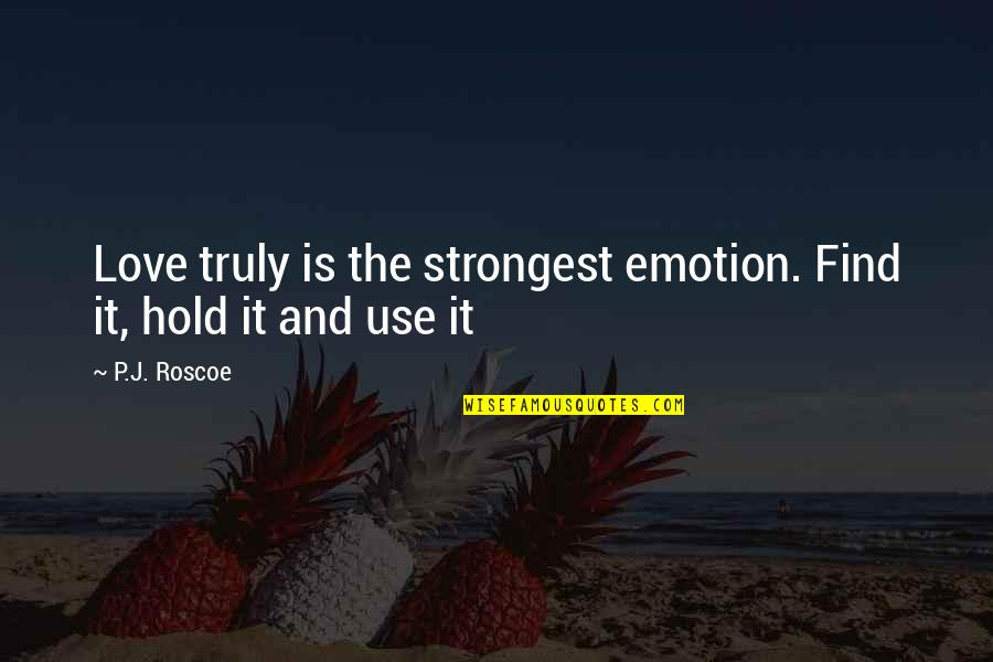Emotion Quotes And Quotes By P.J. Roscoe: Love truly is the strongest emotion. Find it,
