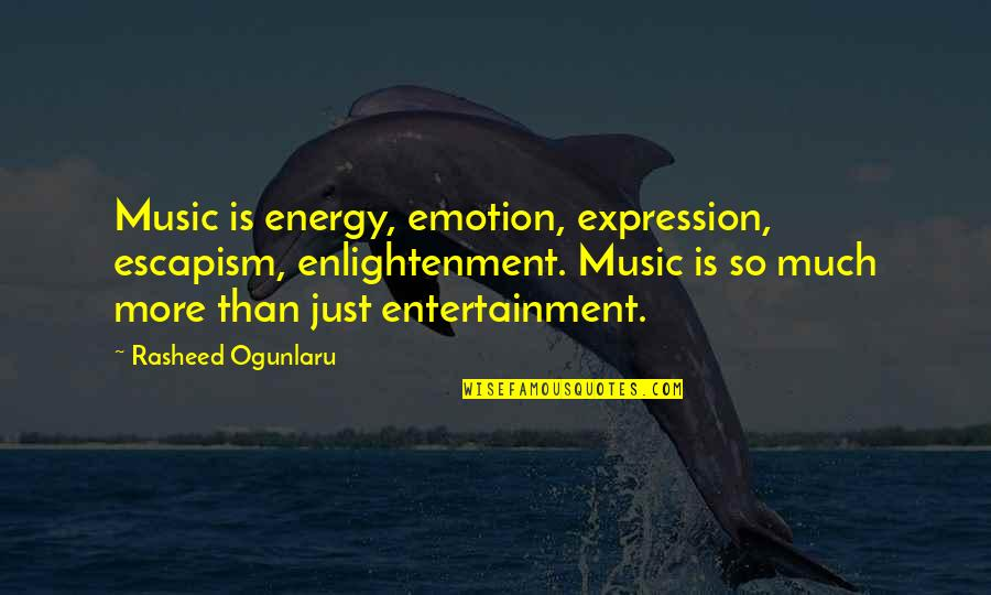 Emotion Quotes And Quotes By Rasheed Ogunlaru: Music is energy, emotion, expression, escapism, enlightenment. Music