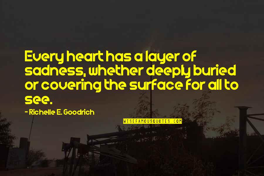 Emotion Quotes And Quotes By Richelle E. Goodrich: Every heart has a layer of sadness, whether