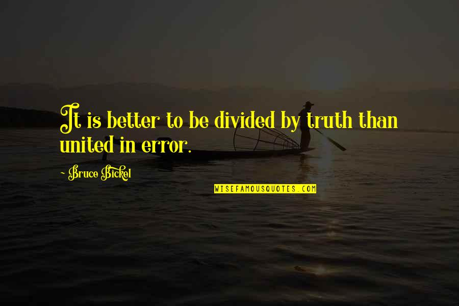 Emotional Bankruptcy Quotes By Bruce Bickel: It is better to be divided by truth
