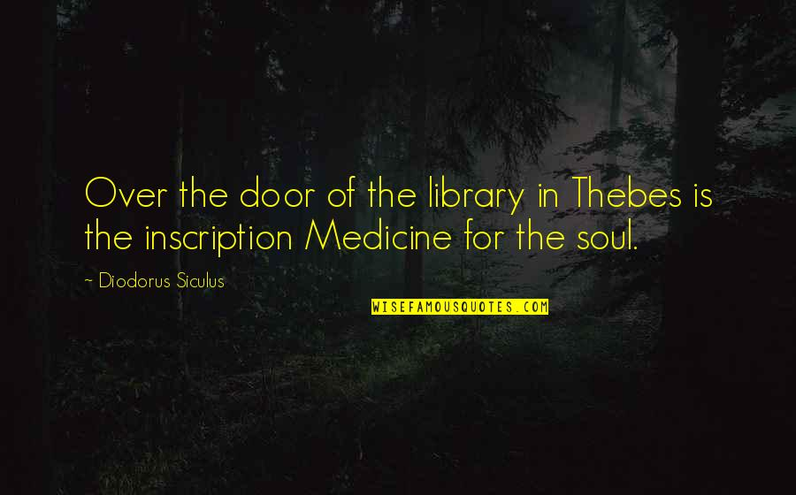 Emotional Bankruptcy Quotes By Diodorus Siculus: Over the door of the library in Thebes