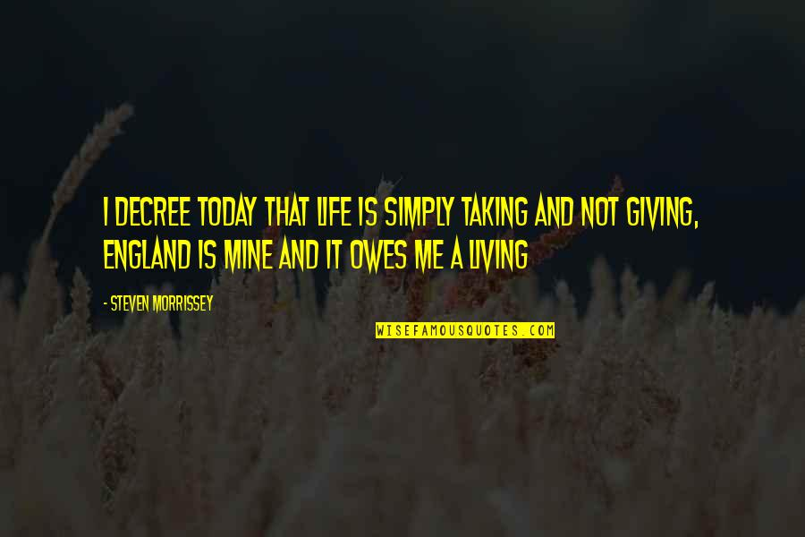 Emotional Bankruptcy Quotes By Steven Morrissey: I decree today that life is simply taking