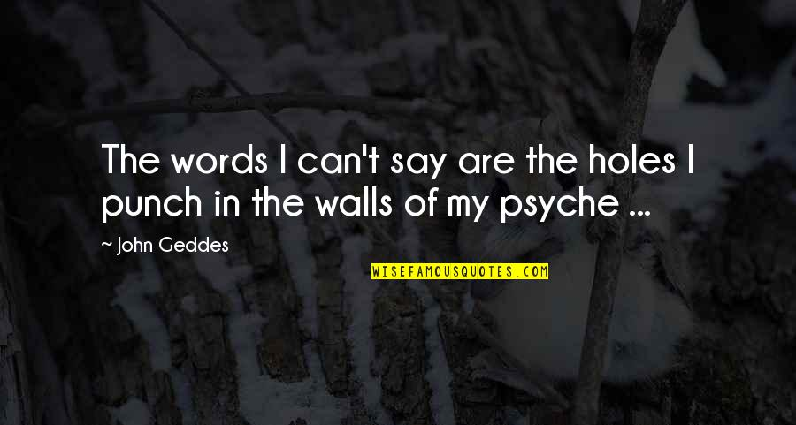 Emotional Walls Quotes By John Geddes: The words I can't say are the holes