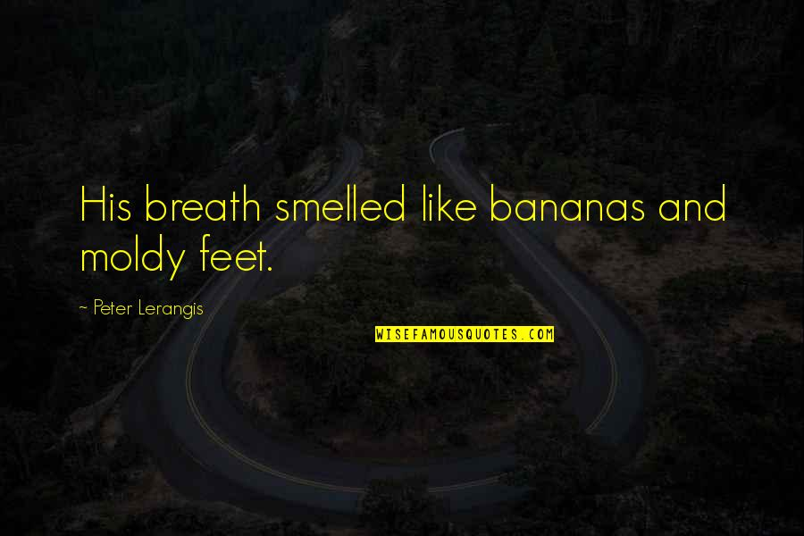 Emotionalise Quotes By Peter Lerangis: His breath smelled like bananas and moldy feet.