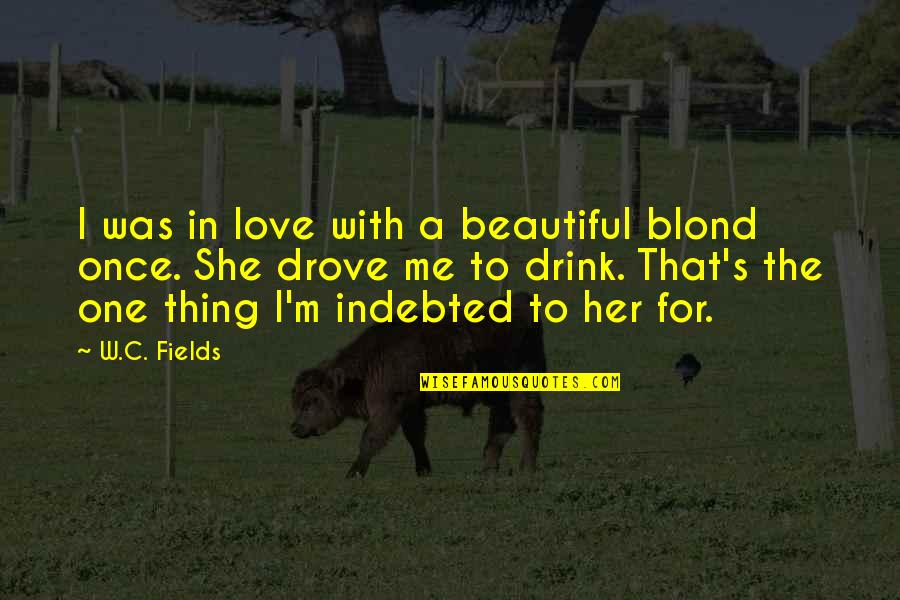 Emotionalise Quotes By W.C. Fields: I was in love with a beautiful blond