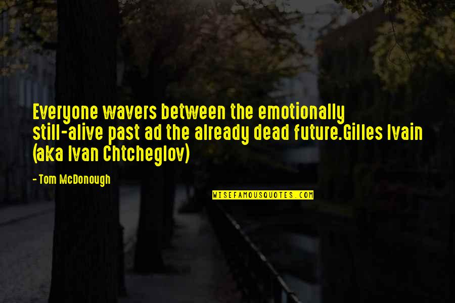Emotionally Dead Quotes By Tom McDonough: Everyone wavers between the emotionally still-alive past ad