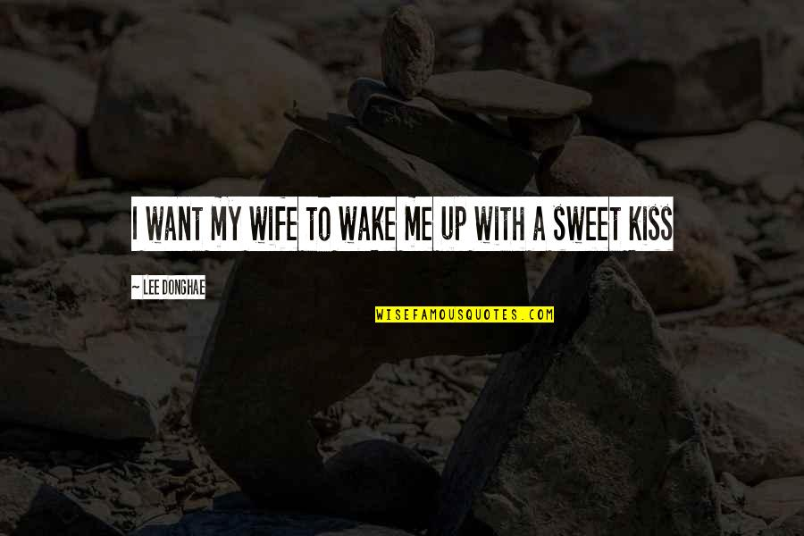 Emotions Revealed Quotes By Lee Donghae: I want my wife to wake me up