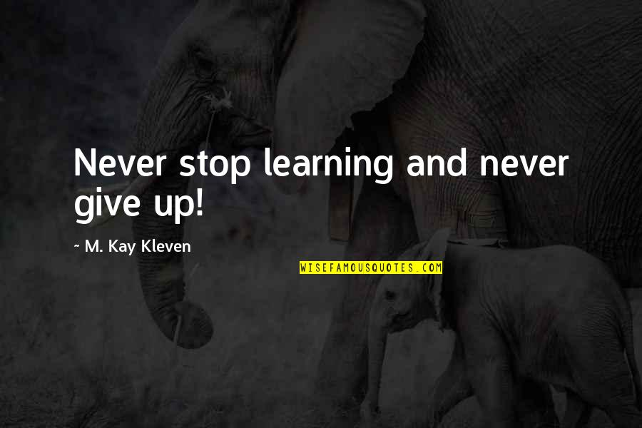 Emotions Revealed Quotes By M. Kay Kleven: Never stop learning and never give up!