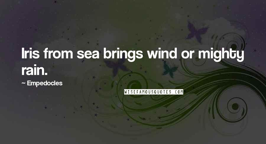 Empedocles quotes: Iris from sea brings wind or mighty rain.
