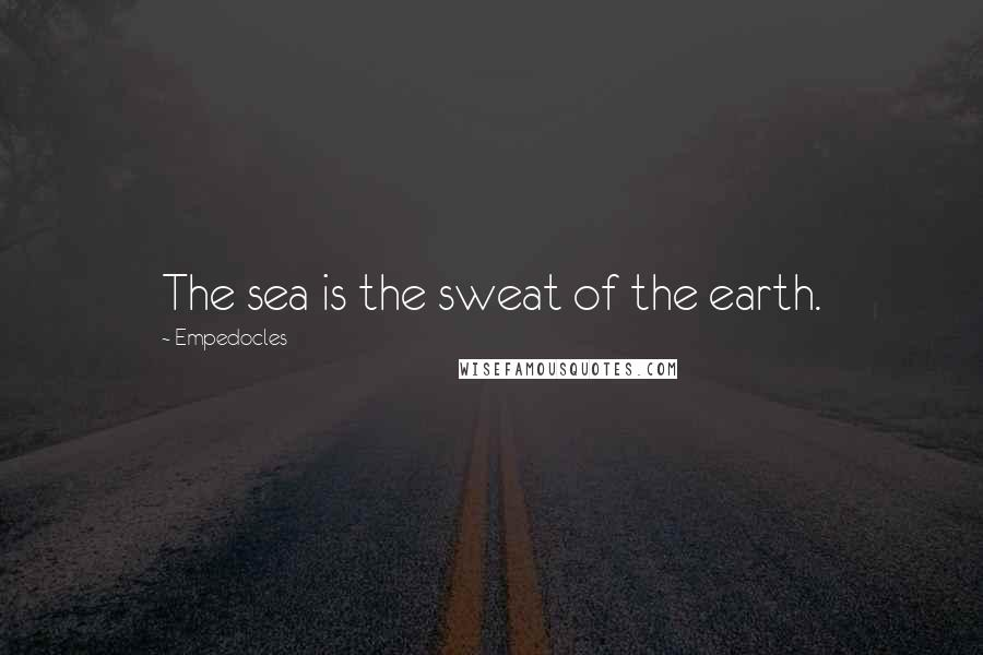 Empedocles quotes: The sea is the sweat of the earth.