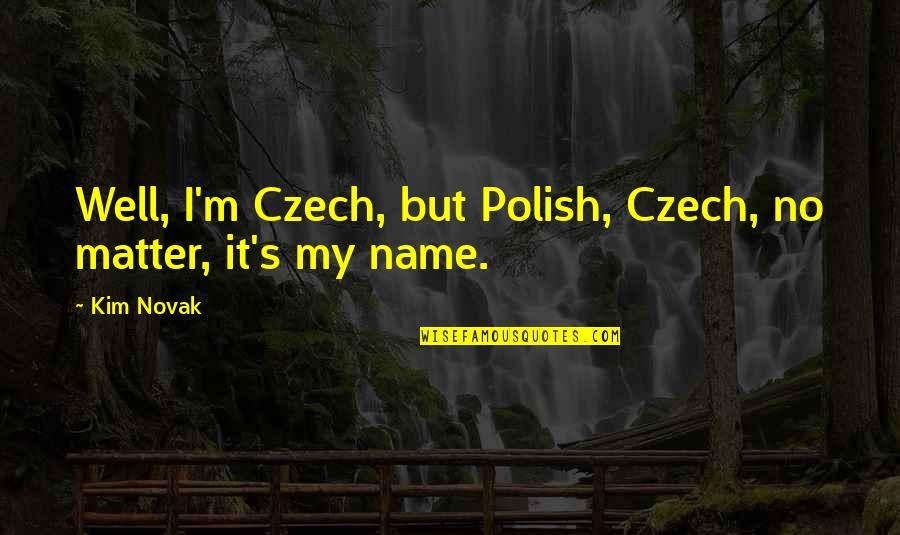 Empire Strikes Back Movie Quotes By Kim Novak: Well, I'm Czech, but Polish, Czech, no matter,