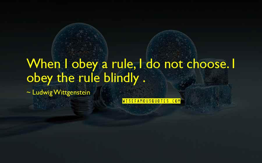Empire Strikes Back Movie Quotes By Ludwig Wittgenstein: When I obey a rule, I do not