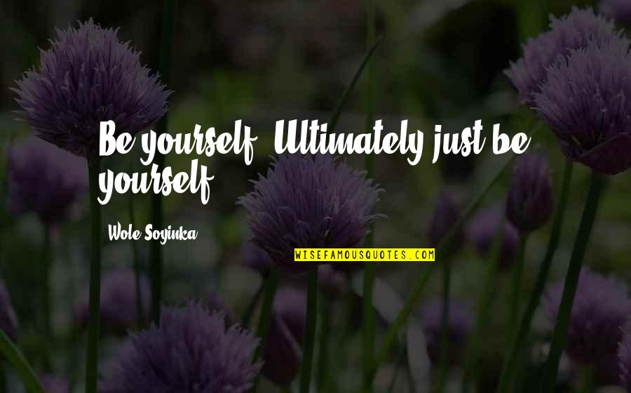 Empire Strikes Back Movie Quotes By Wole Soyinka: Be yourself. Ultimately just be yourself.