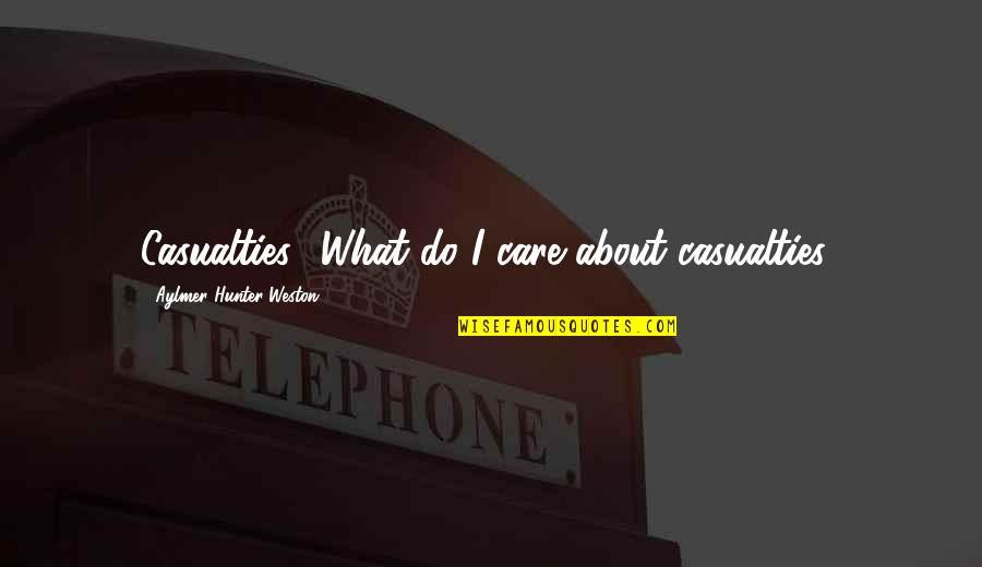 Empire Tv Show Funny Quotes By Aylmer Hunter-Weston: Casualties? What do I care about casualties?