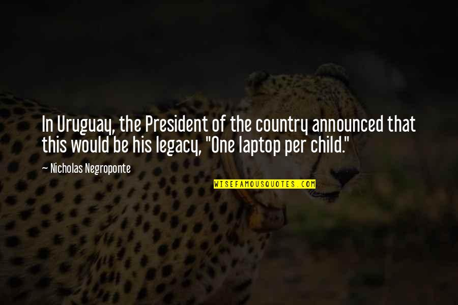 Empire Tv Show Funny Quotes By Nicholas Negroponte: In Uruguay, the President of the country announced