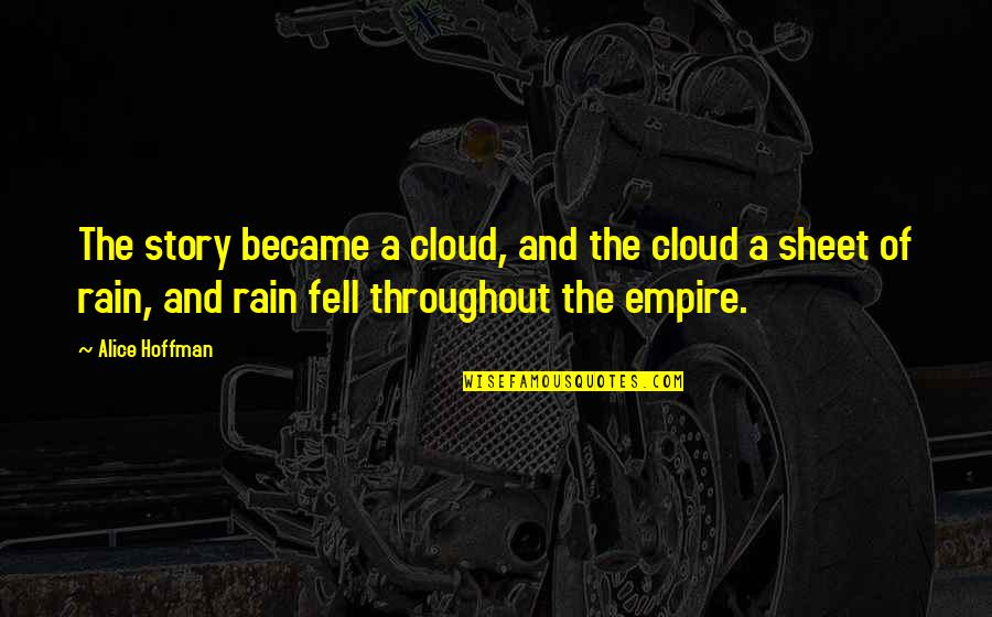Empire'they Quotes By Alice Hoffman: The story became a cloud, and the cloud