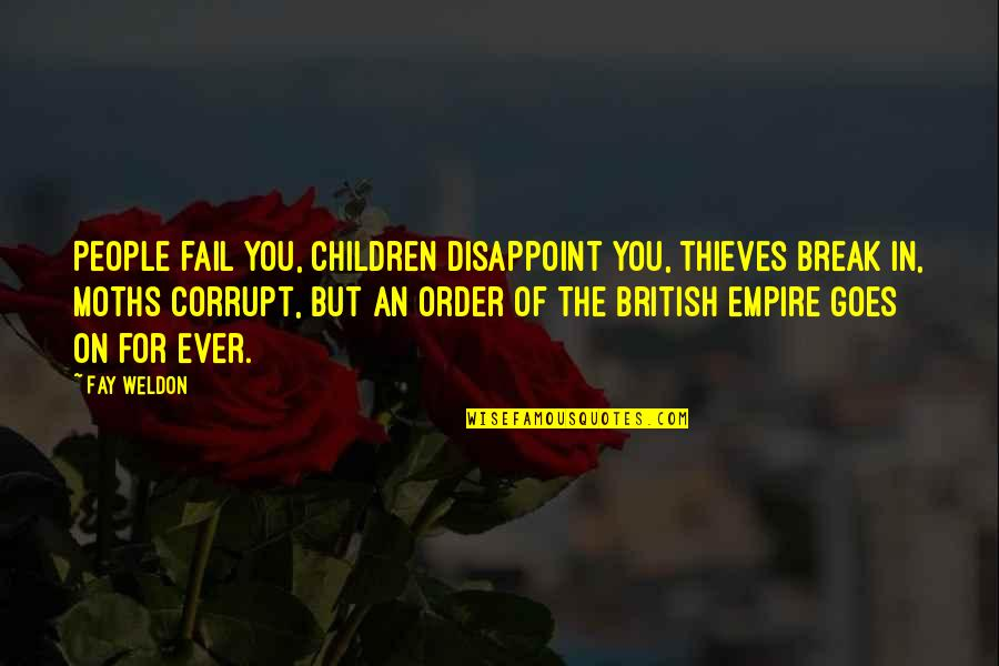 Empire'they Quotes By Fay Weldon: People fail you, children disappoint you, thieves break