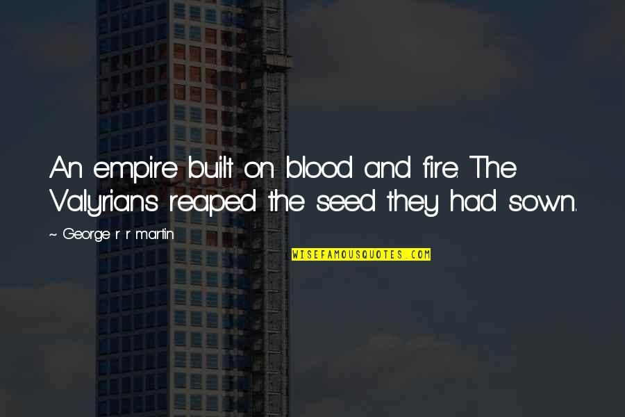 Empire'they Quotes By George R R Martin: An empire built on blood and fire. The