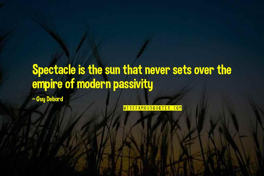 Empire'they Quotes By Guy Debord: Spectacle is the sun that never sets over