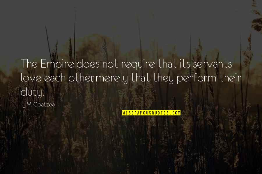 Empire'they Quotes By J.M. Coetzee: The Empire does not require that its servants