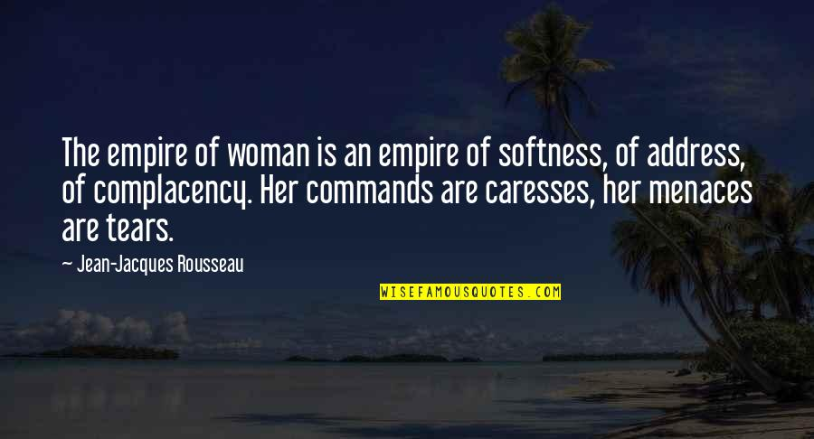 Empire'they Quotes By Jean-Jacques Rousseau: The empire of woman is an empire of