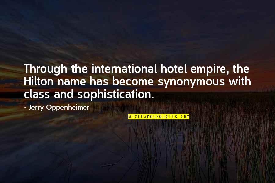 Empire'they Quotes By Jerry Oppenheimer: Through the international hotel empire, the Hilton name