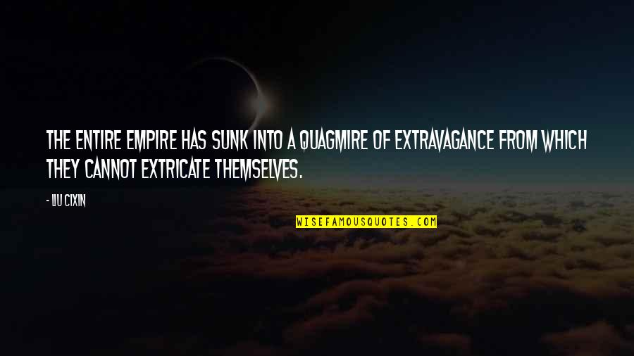 Empire'they Quotes By Liu Cixin: The entire empire has sunk into a quagmire