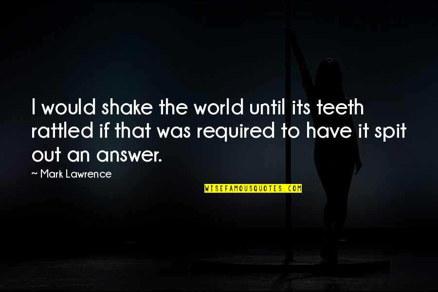 Empire'they Quotes By Mark Lawrence: I would shake the world until its teeth