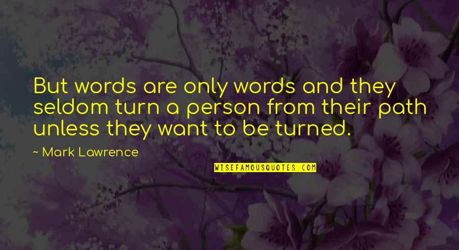 Empire'they Quotes By Mark Lawrence: But words are only words and they seldom