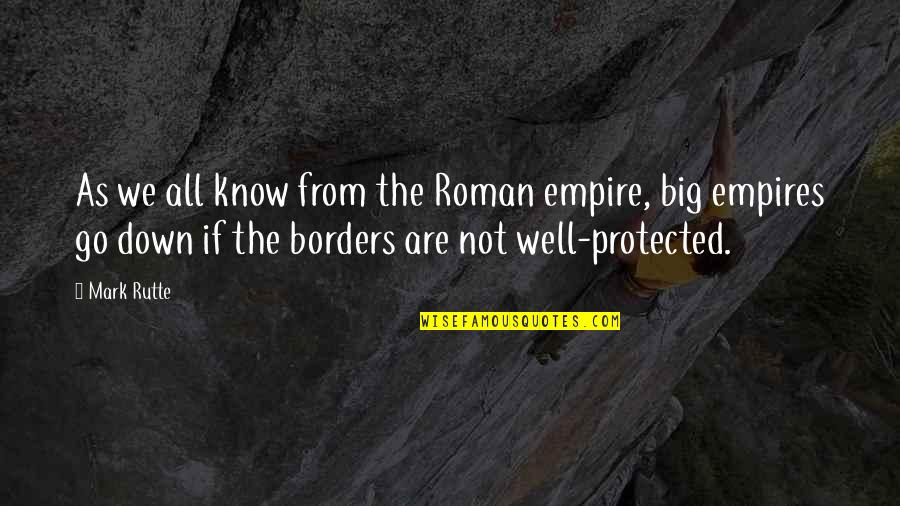 Empire'they Quotes By Mark Rutte: As we all know from the Roman empire,