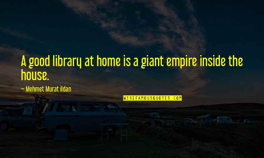 Empire'they Quotes By Mehmet Murat Ildan: A good library at home is a giant