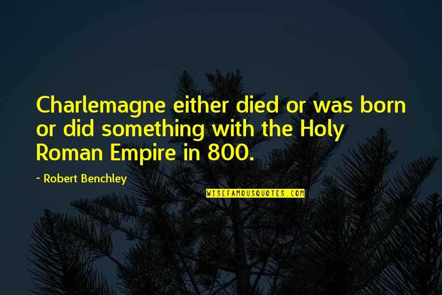 Empire'they Quotes By Robert Benchley: Charlemagne either died or was born or did