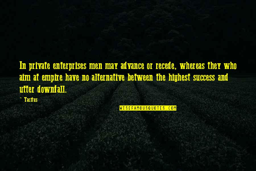 Empire'they Quotes By Tacitus: In private enterprises men may advance or recede,