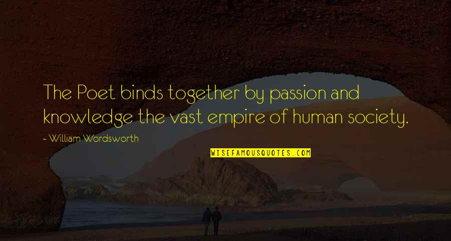 Empire'they Quotes By William Wordsworth: The Poet binds together by passion and knowledge