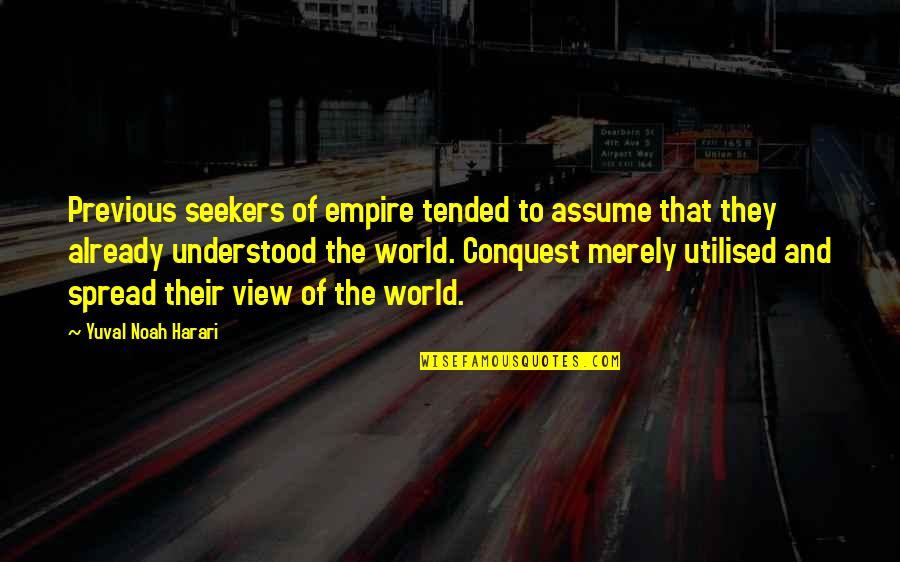 Empire'they Quotes By Yuval Noah Harari: Previous seekers of empire tended to assume that