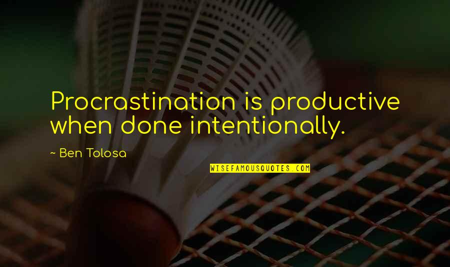 Employee Welfare Quotes By Ben Tolosa: Procrastination is productive when done intentionally.