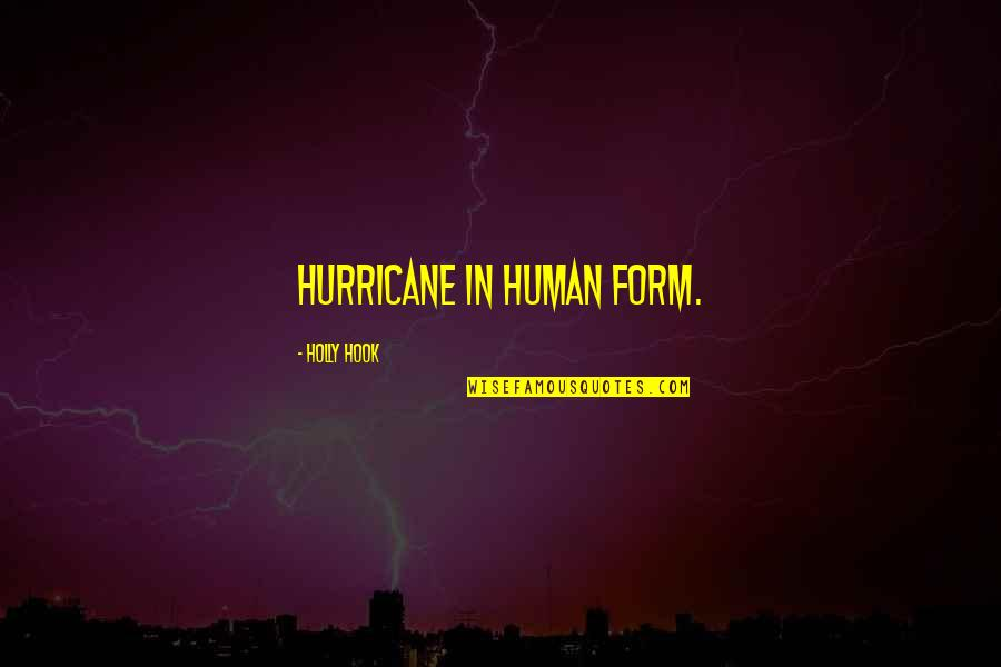 Employer Appreciation Quotes By Holly Hook: hurricane in human form.