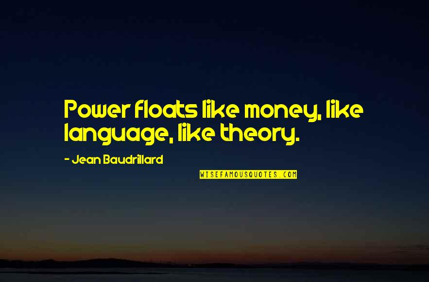 Employer Appreciation Quotes By Jean Baudrillard: Power floats like money, like language, like theory.