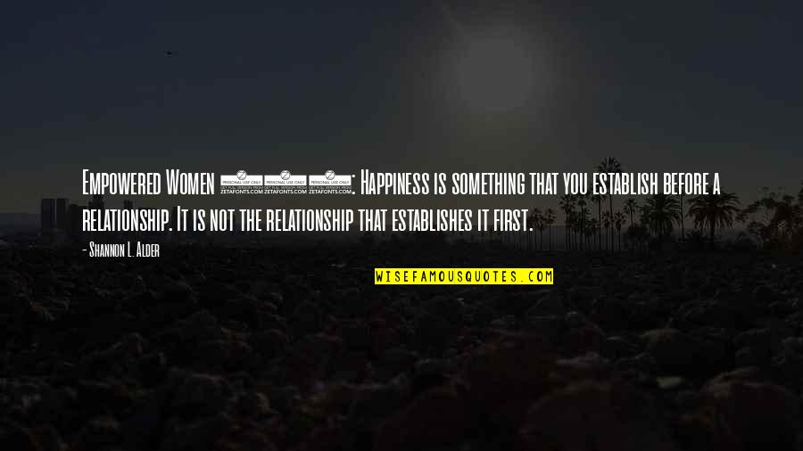 Empowered Relationships Quotes By Shannon L. Alder: Empowered Women 101: Happiness is something that you